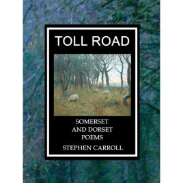 Toll Road: Somerset & Dorset Poems by Stephen Carroll & Nick Cotton
